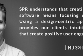 Murphy O'Rourke headshot | SPR understands that creating successful software means focusing on the user. Using a design-centric approach, SPR provides our clients intuitive solutions that create positive user engagement.