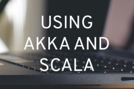 "The words ""Using Akka and Scala"" super-imposed over the photo of a laptop"