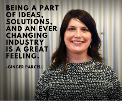 """Being a part of ideas, solutions, and an ever changing industry is a great feeling."" - Ginger Parcell"