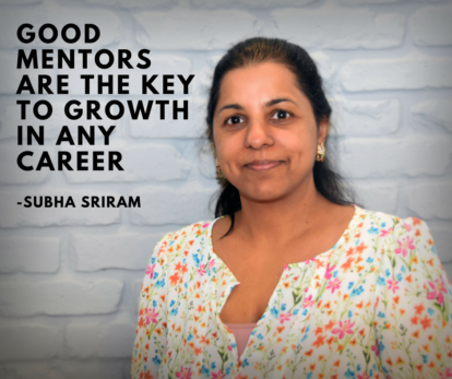 """Good mentors are the key to growth in any career."" - Subha Sriram"